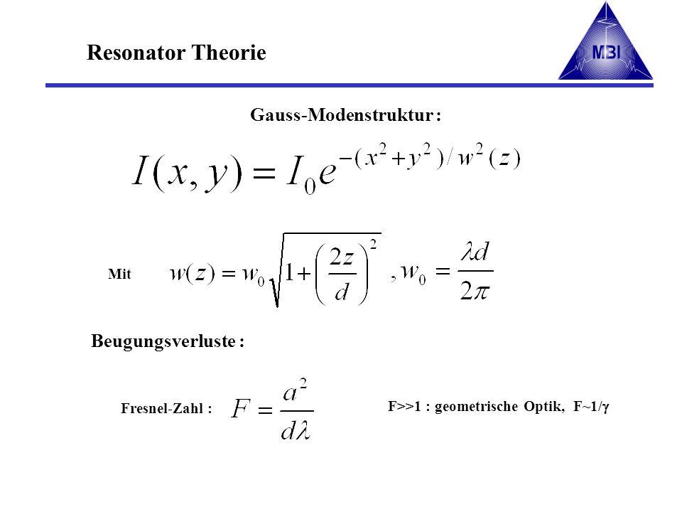 Resonator Theorie Gauss-Modenstruktur : Mit Fresnel-Zahl : F>>1 : geometrische Optik, F~1/ Beugungsverluste :
