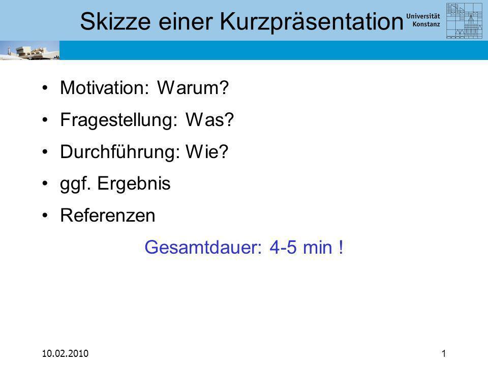 10.02.20101 Skizze einer Kurzpräsentation Motivation: Warum.
