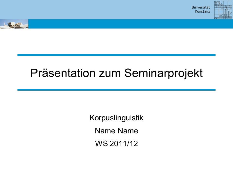 Präsentation zum Seminarprojekt Korpuslinguistik Name WS 2011/12