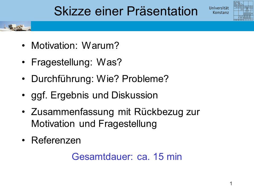 1 Skizze einer Präsentation Motivation: Warum.Fragestellung: Was.