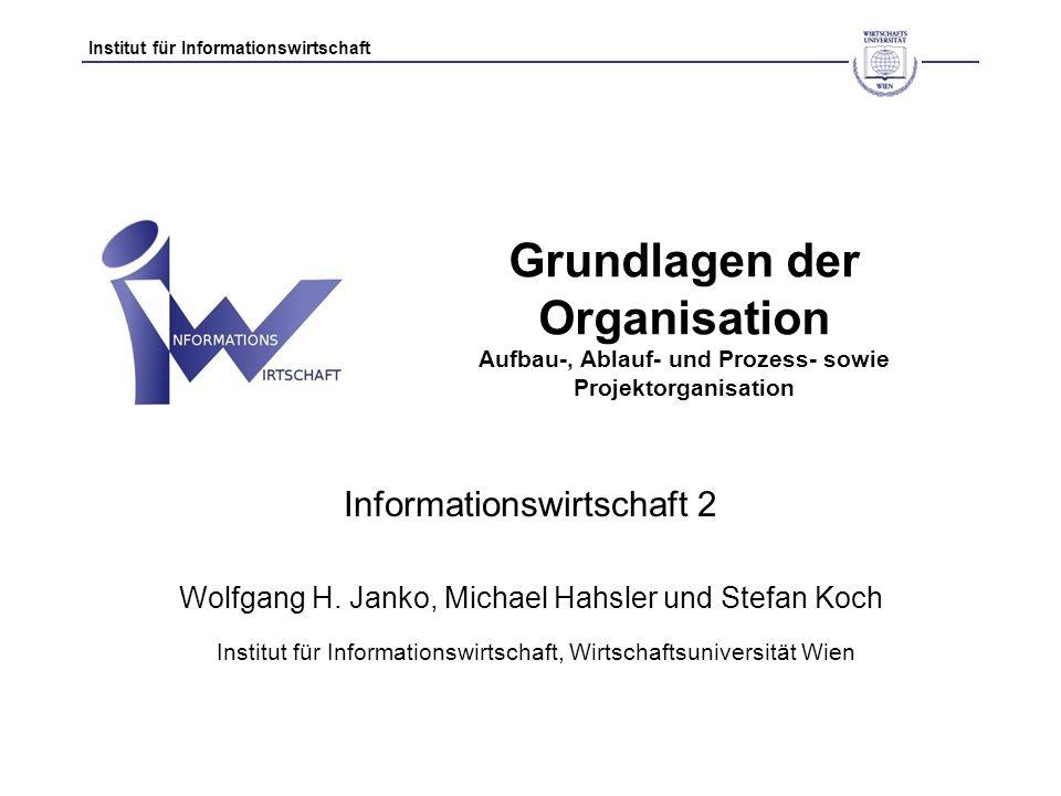 Institut für Informationswirtschaft Grundlagen der Organisation Aufbau-, Ablauf- und Prozess- sowie Projektorganisation Informationswirtschaft 2 Wolfg