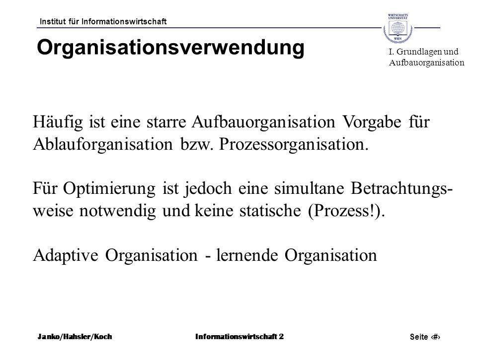 Institut für Informationswirtschaft Seite 10 Janko/Hahsler/KochInformationswirtschaft 2 Organisationsverwendung Häufig ist eine starre Aufbauorganisat