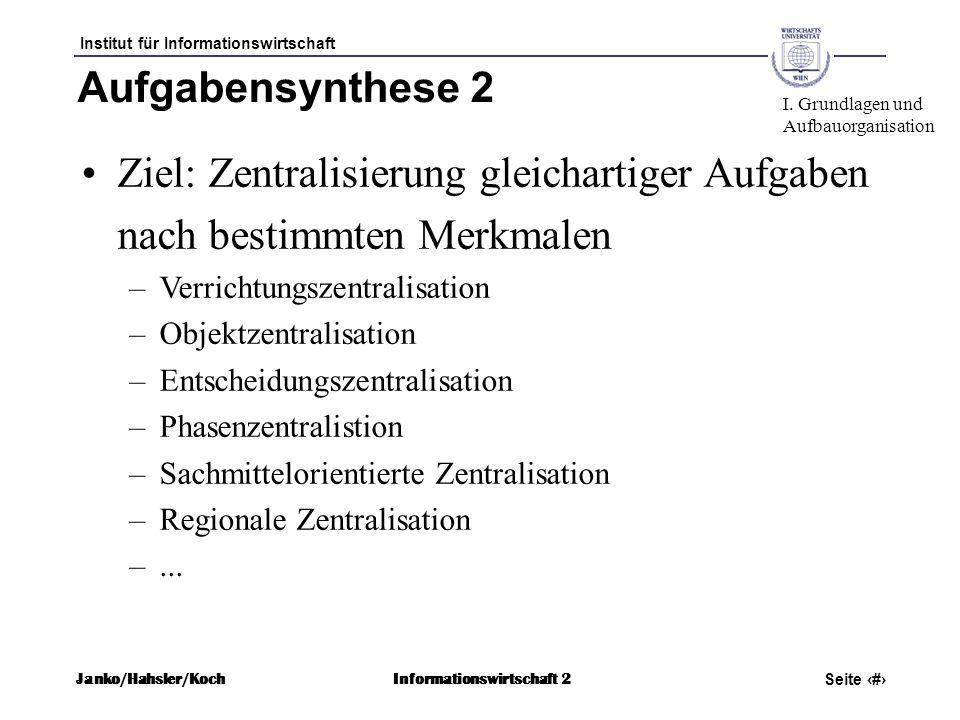 Institut für Informationswirtschaft Seite 28 Janko/Hahsler/KochInformationswirtschaft 2 Aufgabensynthese 2 Ziel: Zentralisierung gleichartiger Aufgabe