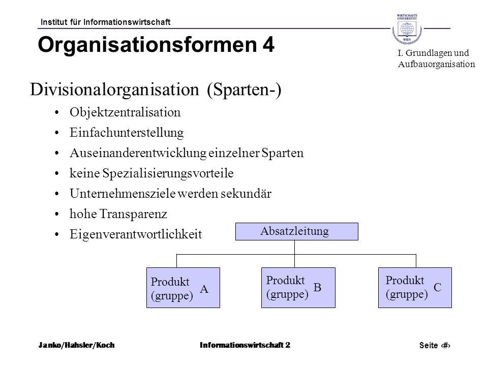 Institut für Informationswirtschaft Seite 45 Janko/Hahsler/KochInformationswirtschaft 2 Organisationsformen 4 Divisionalorganisation (Sparten-) Objekt