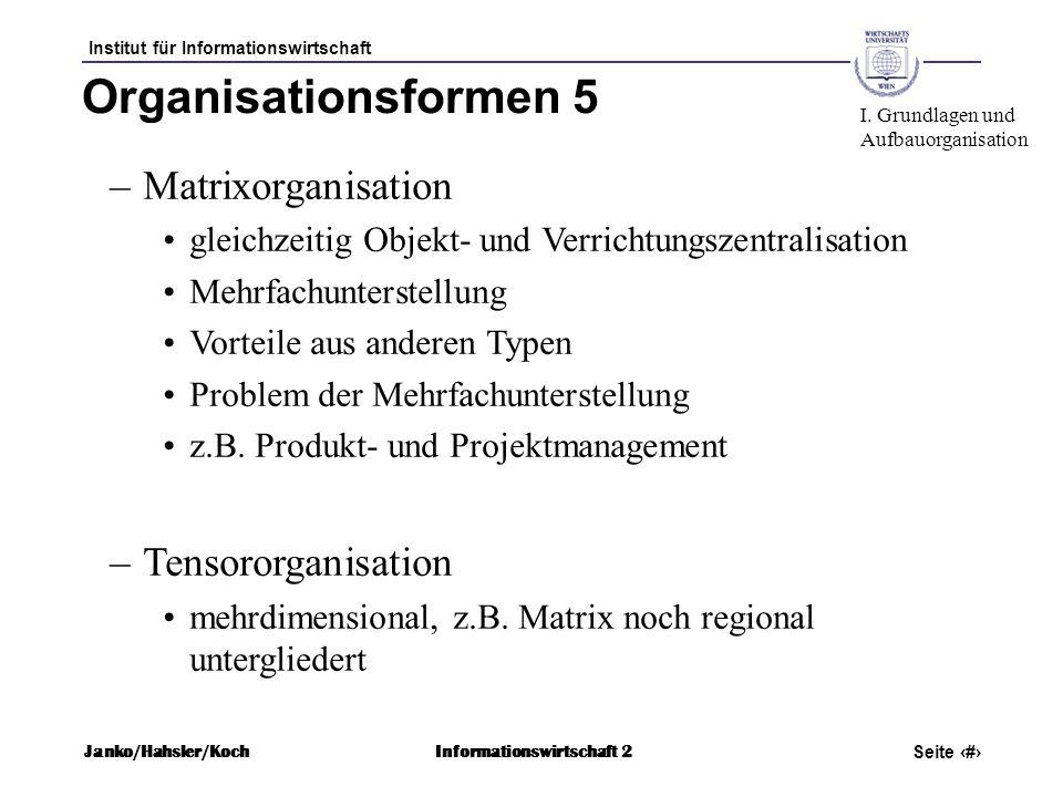 Institut für Informationswirtschaft Seite 48 Janko/Hahsler/KochInformationswirtschaft 2 Organisationsformen 5 –Matrixorganisation gleichzeitig Objekt-