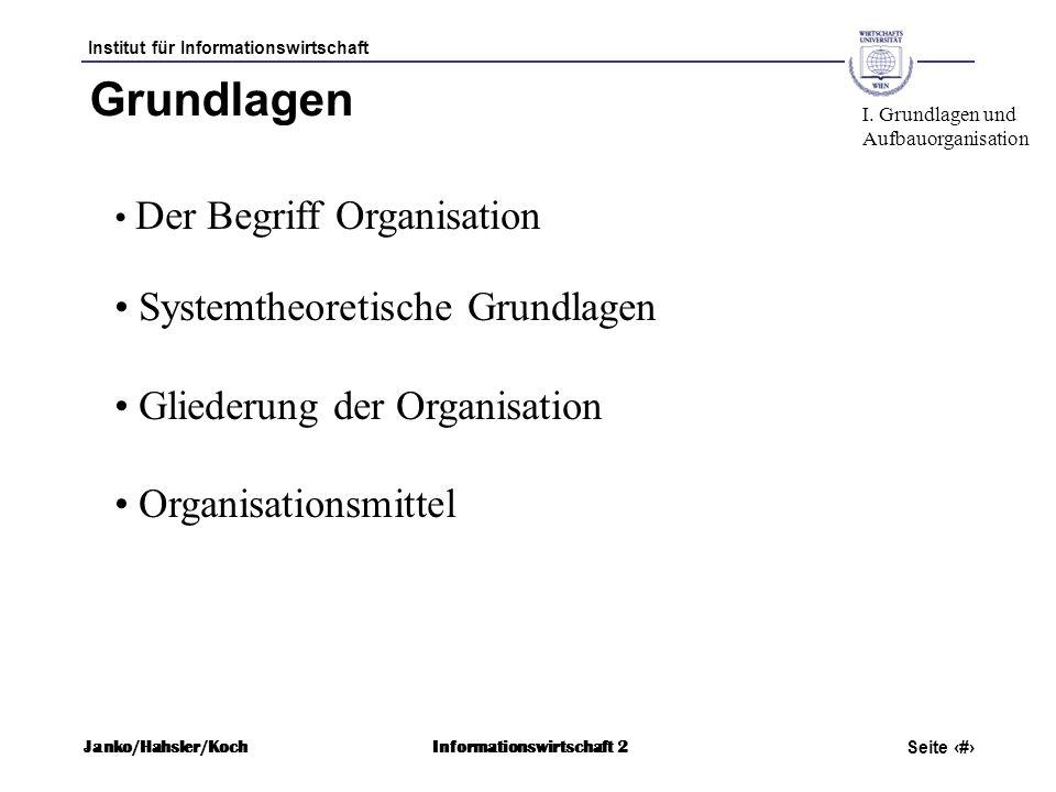Institut für Informationswirtschaft Seite 5 Janko/Hahsler/KochInformationswirtschaft 2 Grundlagen Der Begriff Organisation Systemtheoretische Grundlag