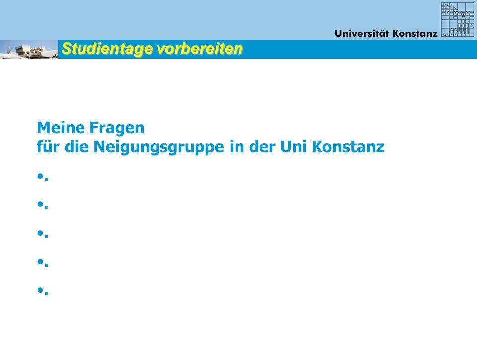 Studientage vorbereiten Meine Fragen für die Neigungsgruppe in der Uni Konstanz.