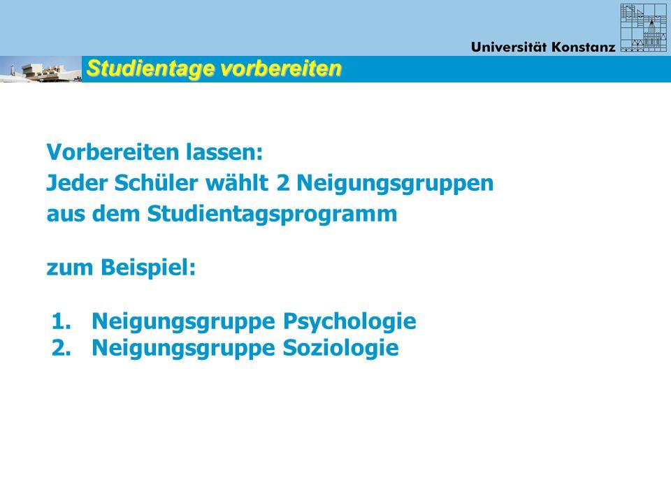 Vorbereiten lassen: Jeder Schüler wählt 2 Neigungsgruppen aus dem Studientagsprogramm zum Beispiel: 1. Neigungsgruppe Psychologie 2. Neigungsgruppe So
