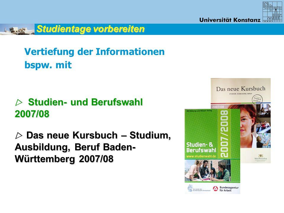 Vertiefung der Informationen bspw. mit Studien- und Berufswahl 2007/08 Das neue Kursbuch – Studium, Ausbildung, Beruf Baden- Württemberg 2007/08 Studi