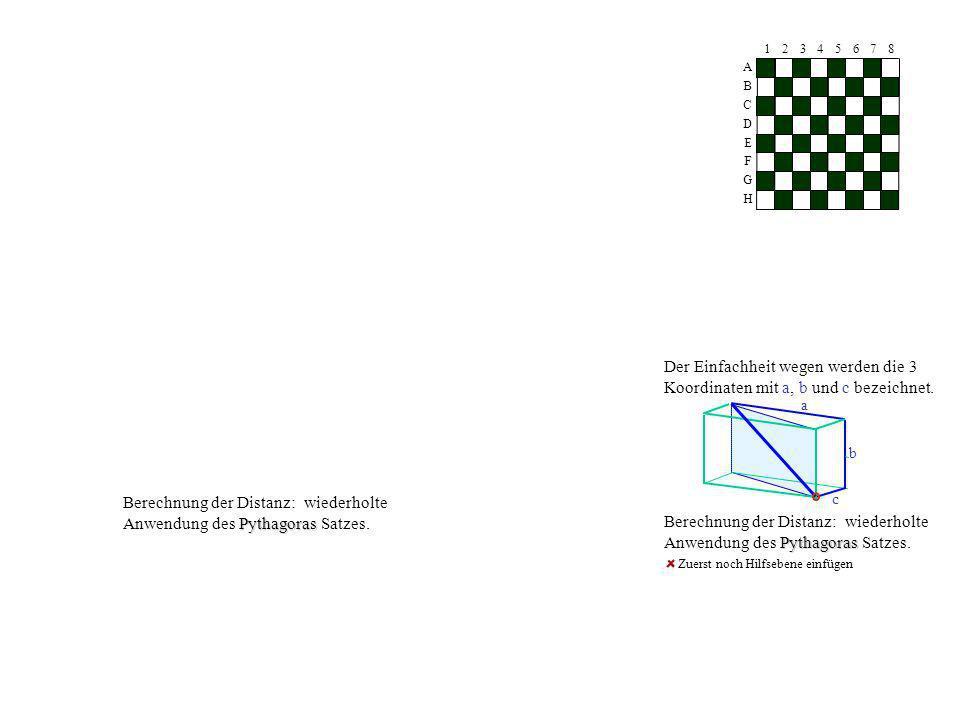 Zuerst noch Hilfsebene einfügen A B C D E G F H 14567823 a b c Der Einfachheit wegen werden die 3 Koordinaten mit a, b und c bezeichnet. Pythagoras Be