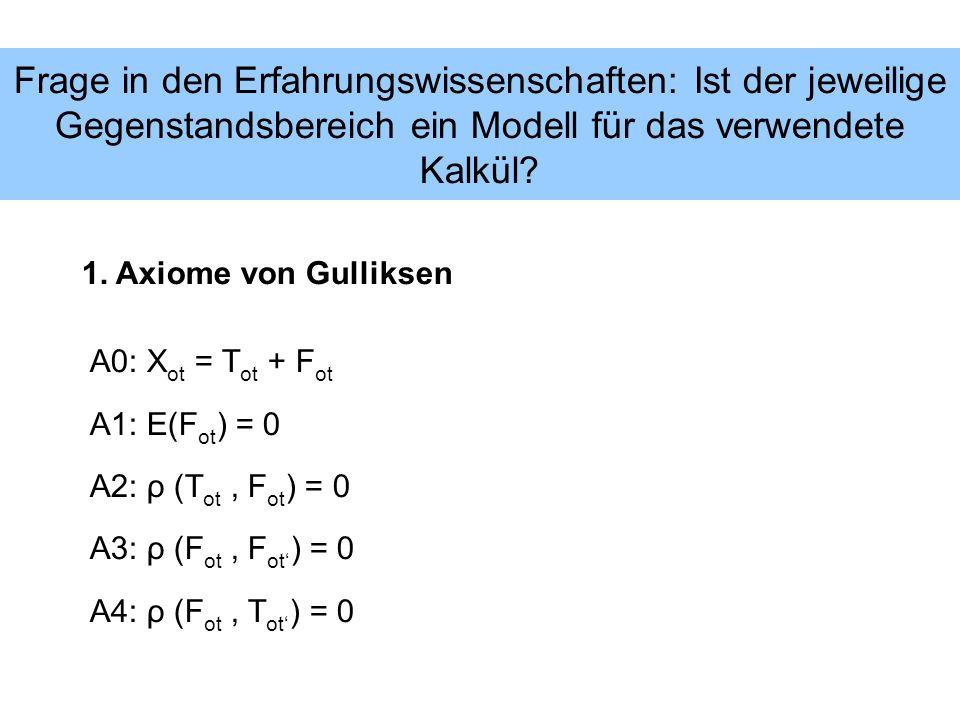 Frage in den Erfahrungswissenschaften: Ist der jeweilige Gegenstandsbereich ein Modell für das verwendete Kalkül? A0: X ot = T ot + F ot A1: E(F ot )