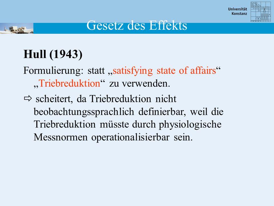 Hull (1943) Formulierung: statt satisfying state of affairsTriebreduktion zu verwenden. scheitert, da Triebreduktion nicht beobachtungssprachlich defi