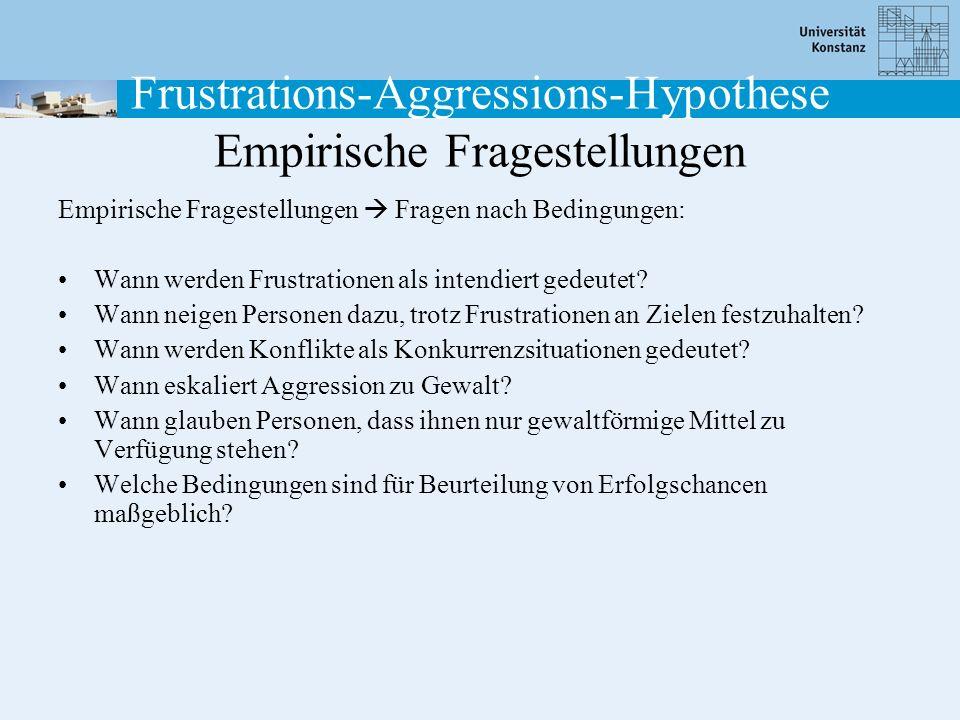 Frustrations-Aggressions-Hypothese Empirische Fragestellungen Empirische Fragestellungen Fragen nach Bedingungen: Wann werden Frustrationen als intend