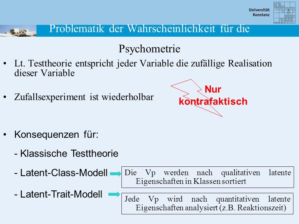 Lt. Testtheorie entspricht jeder Variable die zufällige Realisation dieser Variable Zufallsexperiment ist wiederholbar Nur kontrafaktisch Konsequenzen