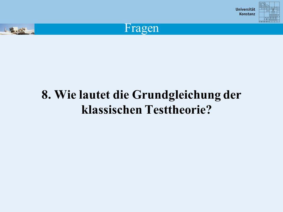 Fragen 8. Wie lautet die Grundgleichung der klassischen Testtheorie?