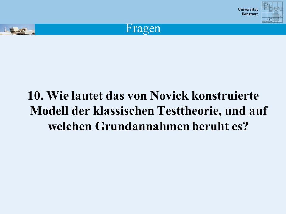 Fragen 10. Wie lautet das von Novick konstruierte Modell der klassischen Testtheorie, und auf welchen Grundannahmen beruht es?