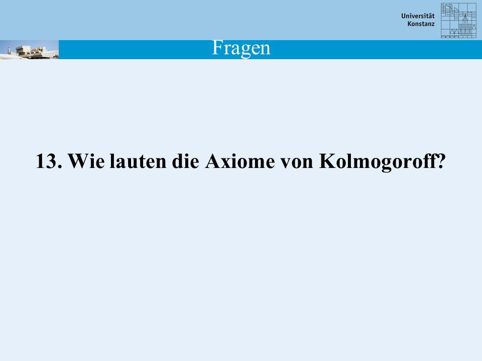 Fragen 13. Wie lauten die Axiome von Kolmogoroff?
