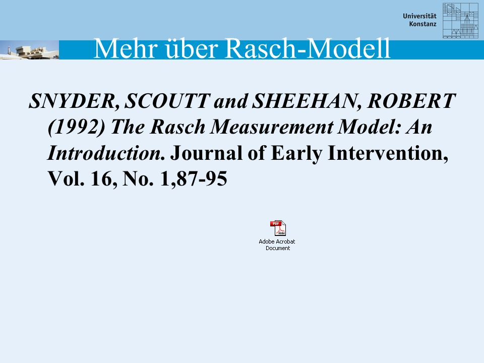Mehr über Rasch-Modell SNYDER, SCOUTT and SHEEHAN, ROBERT (1992) The Rasch Measurement Model: An Introduction. Journal of Early Intervention, Vol. 16,