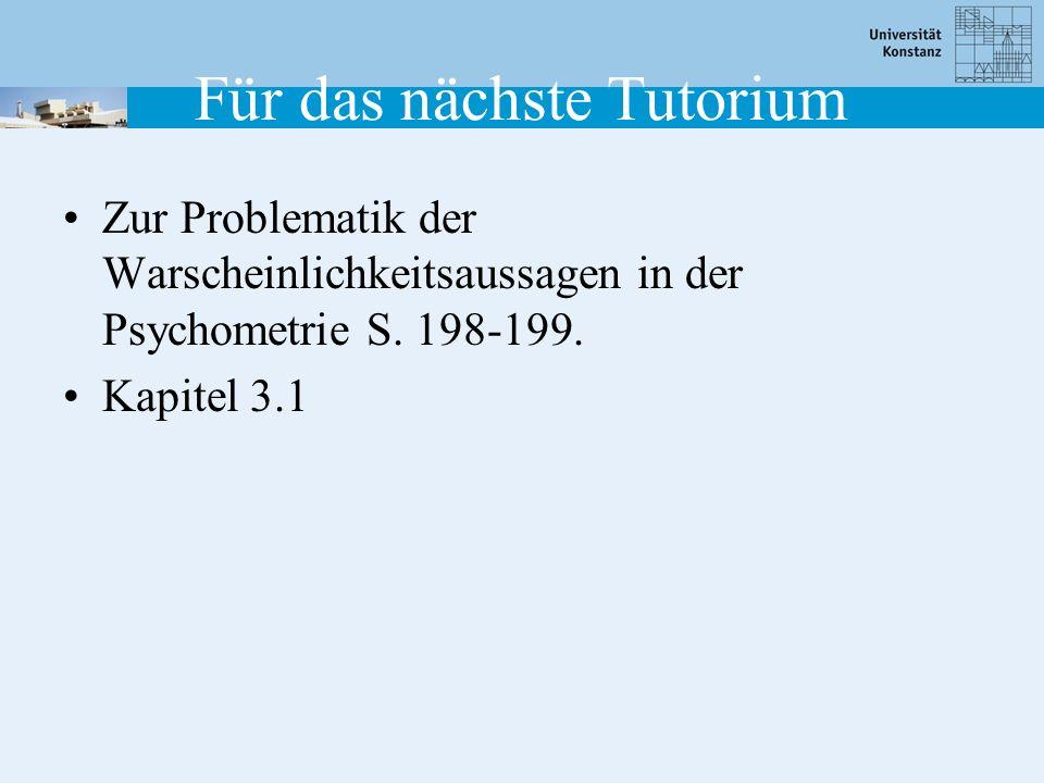 Für das nächste Tutorium Zur Problematik der Warscheinlichkeitsaussagen in der Psychometrie S. 198-199. Kapitel 3.1