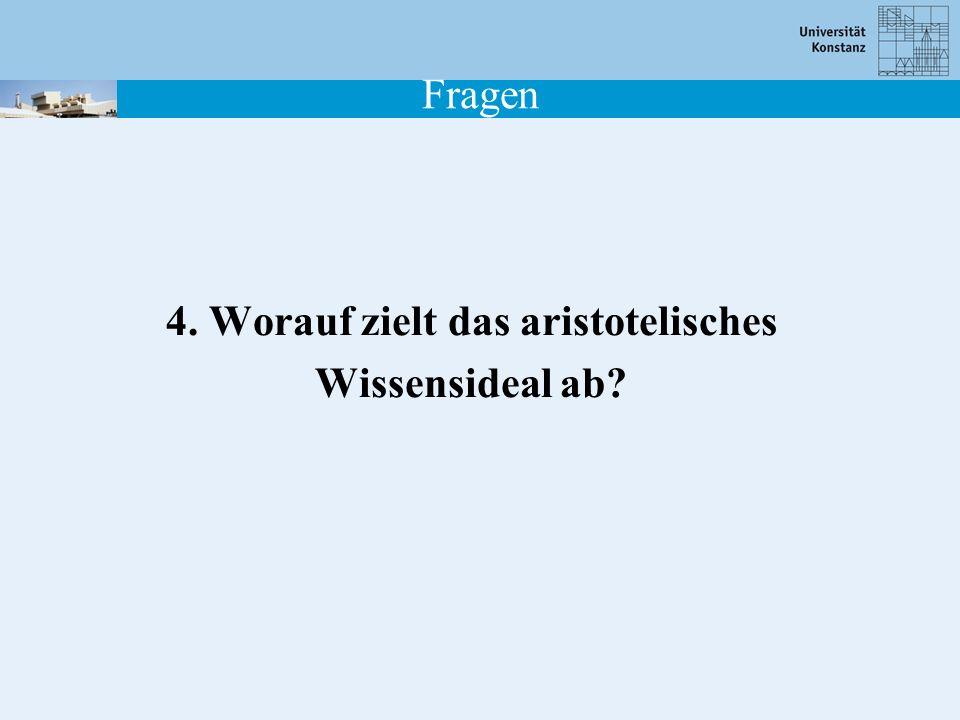 Fragen 4. Worauf zielt das aristotelisches Wissensideal ab?