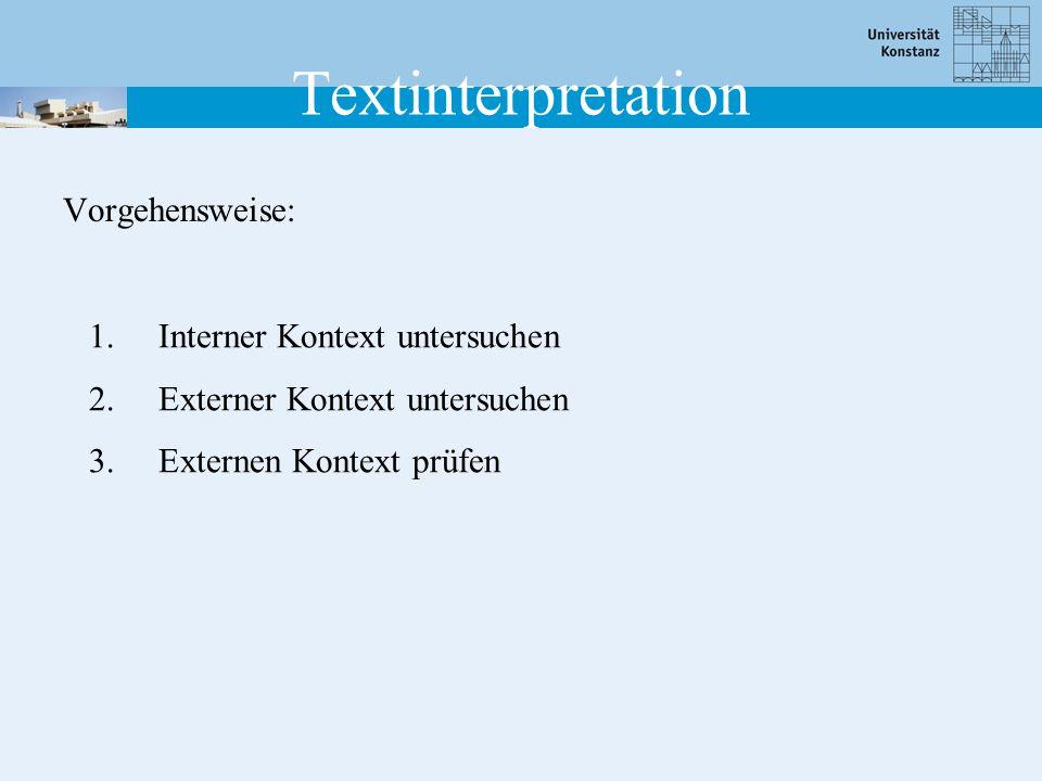 Textinterpretation Vorgehensweise: 1.Interner Kontext untersuchen 2.Externer Kontext untersuchen 3.Externen Kontext prüfen