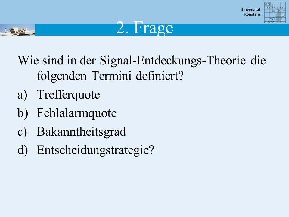 2. Frage Wie sind in der Signal-Entdeckungs-Theorie die folgenden Termini definiert.