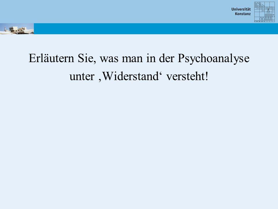 Erläutern Sie, was man in der Psychoanalyse unter Widerstand versteht!