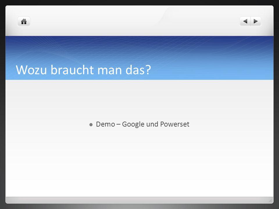 Wozu braucht man das? Demo – Google und Powerset