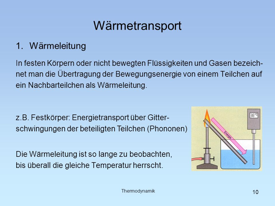 Wärmetransport 1.Wärmeleitung In festen Körpern oder nicht bewegten Flüssigkeiten und Gasen bezeich- net man die Übertragung der Bewegungsenergie von