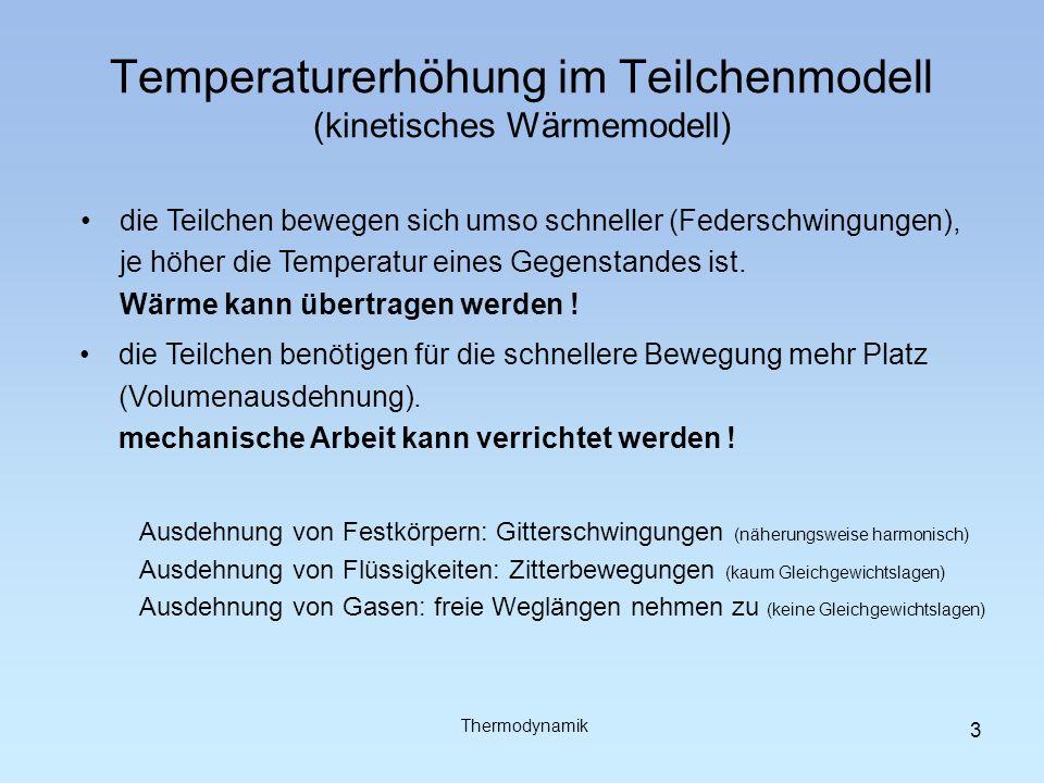 Temperaturerhöhung im Teilchenmodell (kinetisches Wärmemodell) die Teilchen bewegen sich umso schneller (Federschwingungen), je höher die Temperatur e
