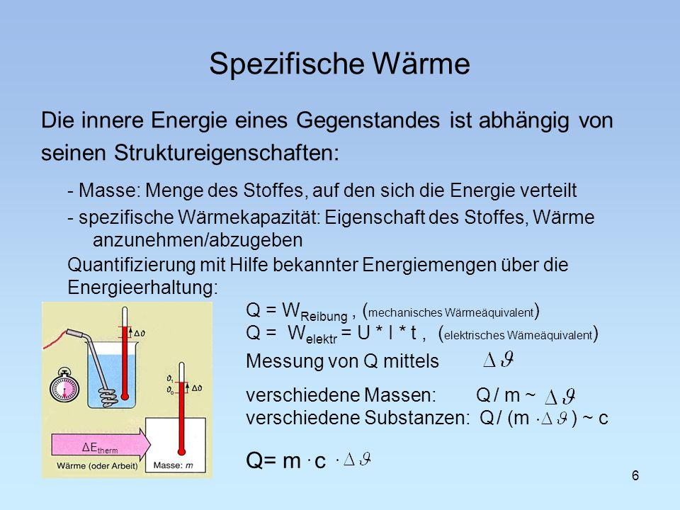Spezifische Wärme Die innere Energie eines Gegenstandes ist abhängig von seinen Struktureigenschaften: - Masse: Menge des Stoffes, auf den sich die En