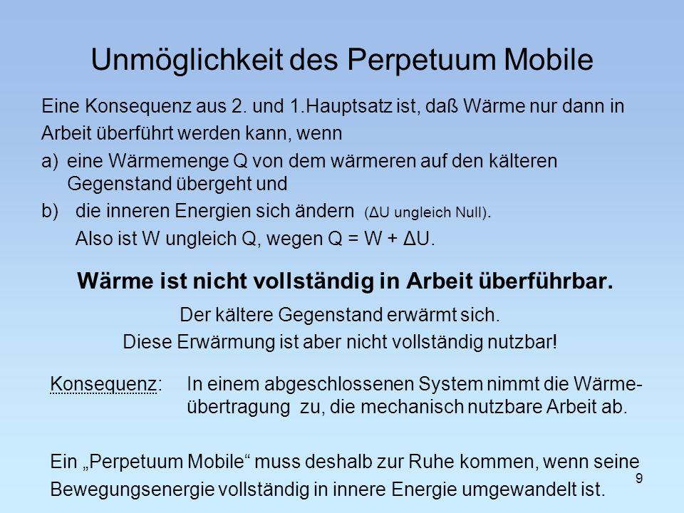 Unmöglichkeit des Perpetuum Mobile Eine Konsequenz aus 2. und 1.Hauptsatz ist, daß Wärme nur dann in Arbeit überführt werden kann, wenn a)eine Wärmeme