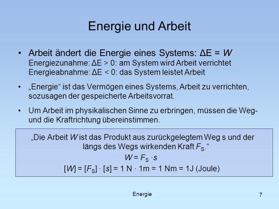 7 Energie und Arbeit Arbeit ändert die Energie eines Systems: ΔE = W Energiezunahme: ΔE > 0: am System wird Arbeit verrichtet Energieabnahme: ΔE < 0: