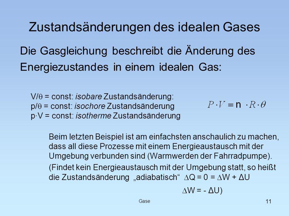 Die Gasgleichung beschreibt die Änderung des Energiezustandes in einem idealen Gas: V/ = const: isobare Zustandsänderung: p/ = const: isochore Zustand