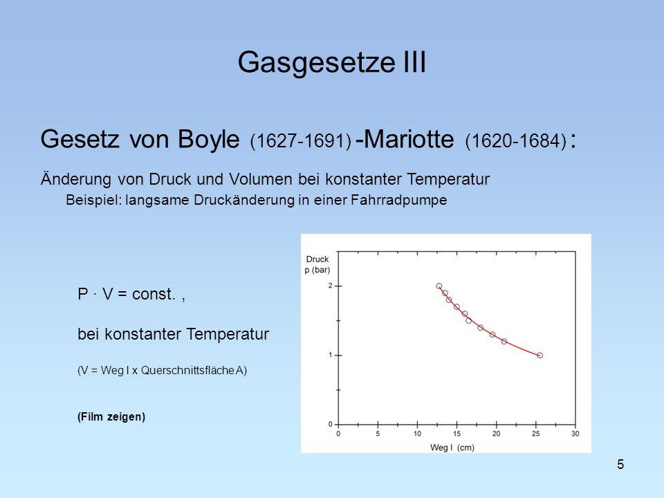 Gasgesetze III Gesetz von Boyle (1627-1691) -Mariotte (1620-1684) : Änderung von Druck und Volumen bei konstanter Temperatur Beispiel: langsame Druckä