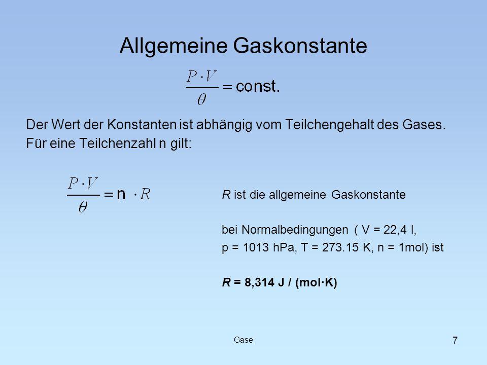 Der Wert der Konstanten ist abhängig vom Teilchengehalt des Gases. Für eine Teilchenzahl n gilt: Allgemeine Gaskonstante Gase 7 R ist die allgemeine G