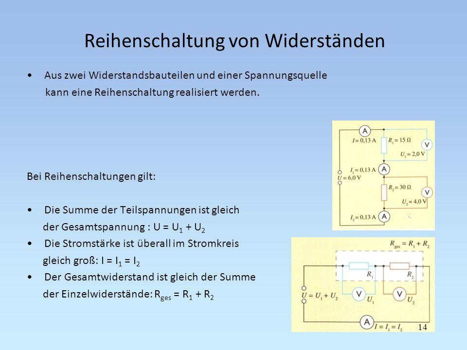 Reihenschaltung von Widerständen Aus zwei Widerstandsbauteilen und einer Spannungsquelle kann eine Reihenschaltung realisiert werden. Bei Reihenschalt