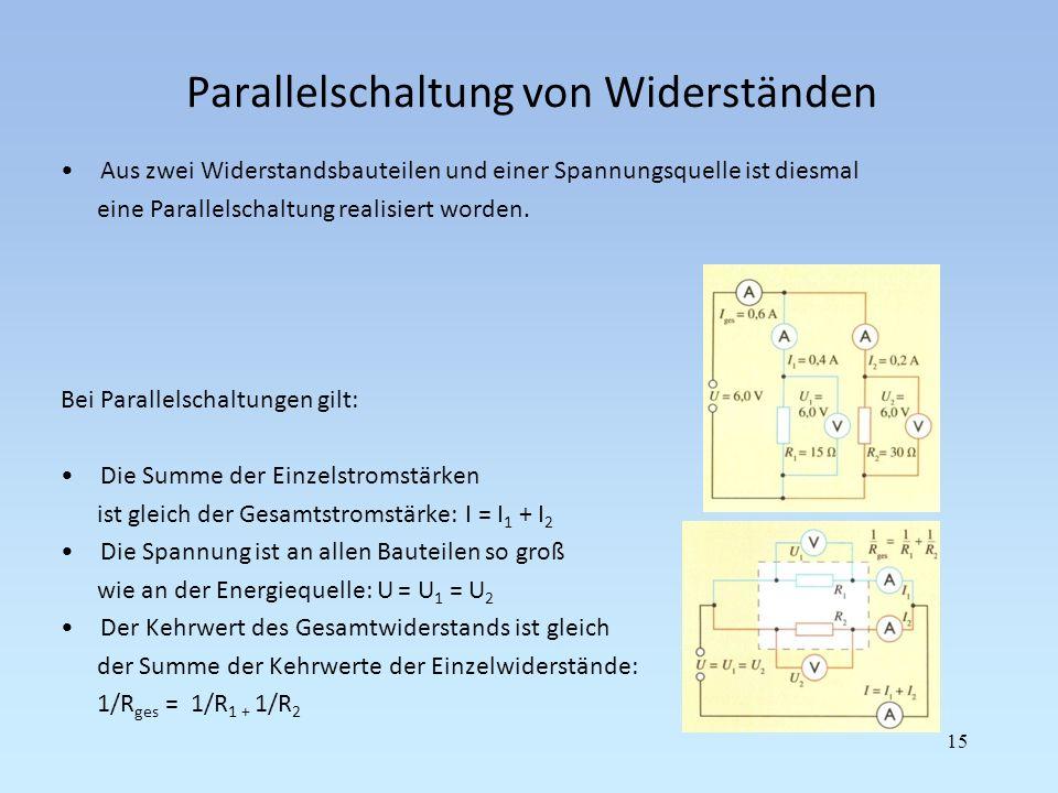 Parallelschaltung von Widerständen Aus zwei Widerstandsbauteilen und einer Spannungsquelle ist diesmal eine Parallelschaltung realisiert worden. Bei P