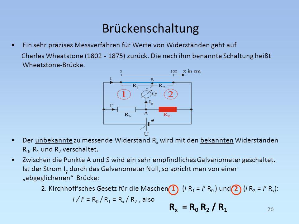 Brückenschaltung 20 Ein sehr präzises Messverfahren für Werte von Widerständen geht auf Charles Wheatstone (1802 - 1875) zurück. Die nach ihm benannte