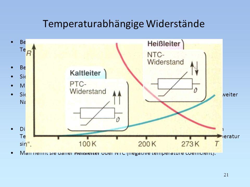 Temperaturabhängige Widerstände Bei den meisten Leitern ändert sich der Wert des Widerstands durch Temperatureinfluss. Bei Metallen erhöht sich der Wi