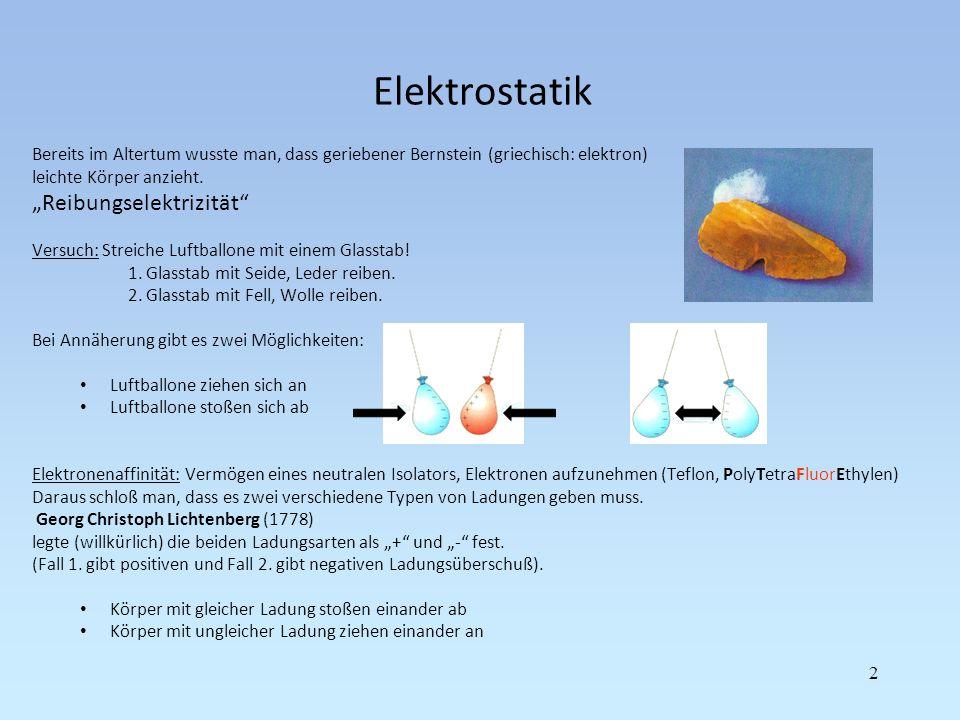Elektrostatik Bereits im Altertum wusste man, dass geriebener Bernstein (griechisch: elektron) leichte Körper anzieht. Reibungselektrizität Versuch: S