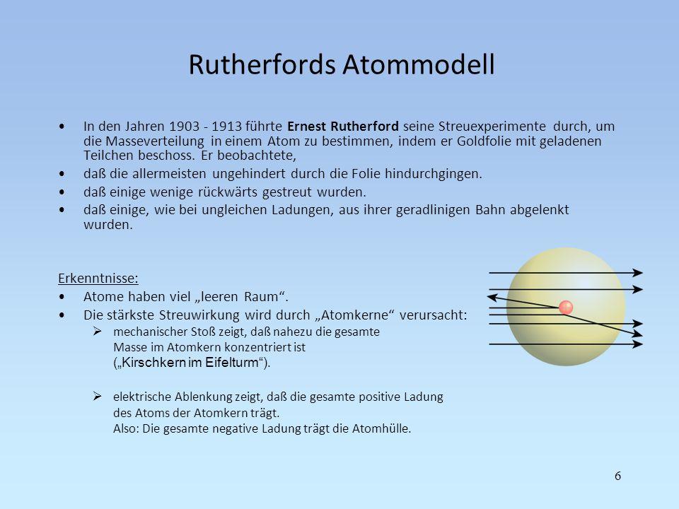Rutherfords Atommodell In den Jahren 1903 - 1913 führte Ernest Rutherford seine Streuexperimente durch, um die Masseverteilung in einem Atom zu bestim