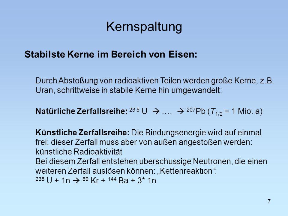 Kernfusion 8 Relatives Maximum bei Helium: E b = 1,2*10 -12 J/Nukleon Folglich wird bei der Verschmelzung von Wasserstoffkernen zu einem 4 He-Kern 4,8*10 -12 J freigesetzt; D.h.