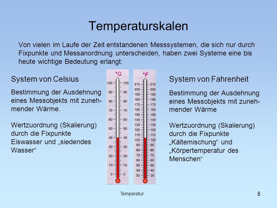 Temperaturskalen System von Fahrenheit Bestimmung der Ausdehnung eines Messobjekts mit zuneh- mender Wärme Von vielen im Laufe der Zeit entstandenen M