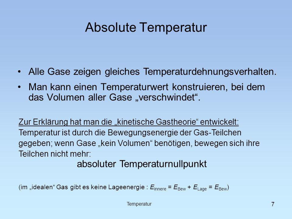Absolute Temperatur Zur Erklärung hat man die kinetische Gastheorie entwickelt: Temperatur ist durch die Bewegungsenergie der Gas-Teilchen gegeben; we