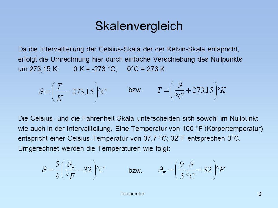 Skalenvergleich Da die Intervallteilung der Celsius-Skala der der Kelvin-Skala entspricht, erfolgt die Umrechnung hier durch einfache Verschiebung des