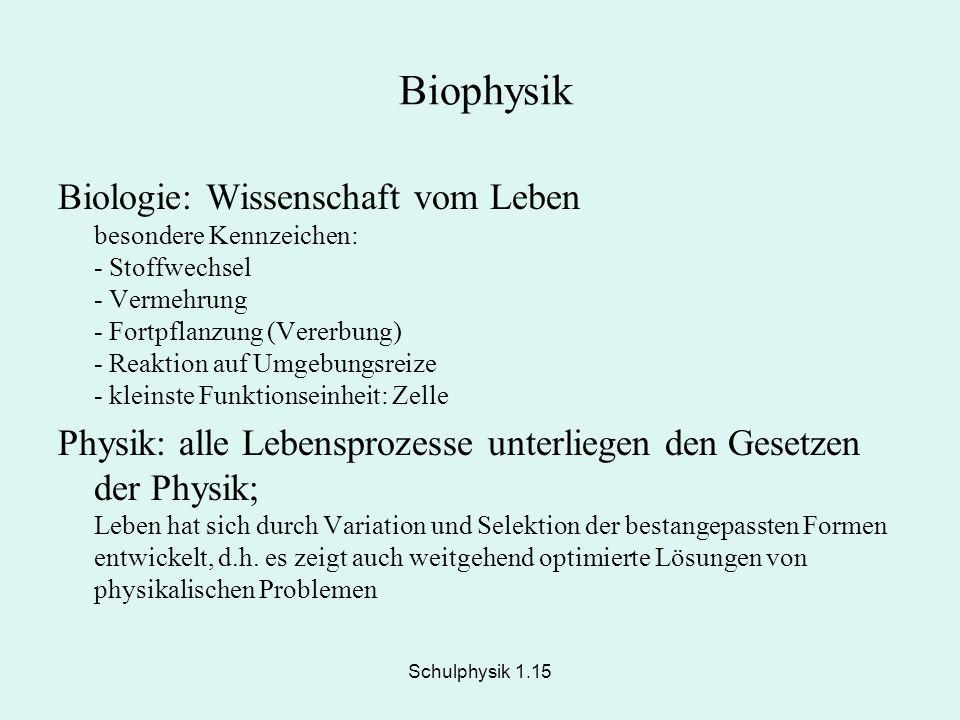 Schulphysik 1.15 Biophysik Biologie: Wissenschaft vom Leben besondere Kennzeichen: - Stoffwechsel - Vermehrung - Fortpflanzung (Vererbung) - Reaktion
