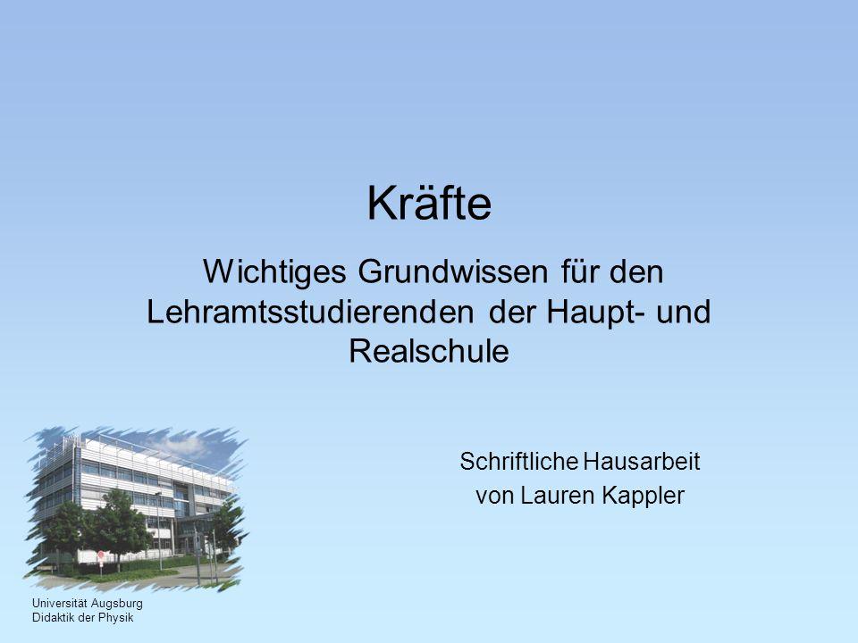 Kräfte Wichtiges Grundwissen für den Lehramtsstudierenden der Haupt- und Realschule Schriftliche Hausarbeit von Lauren Kappler Universität Augsburg Di