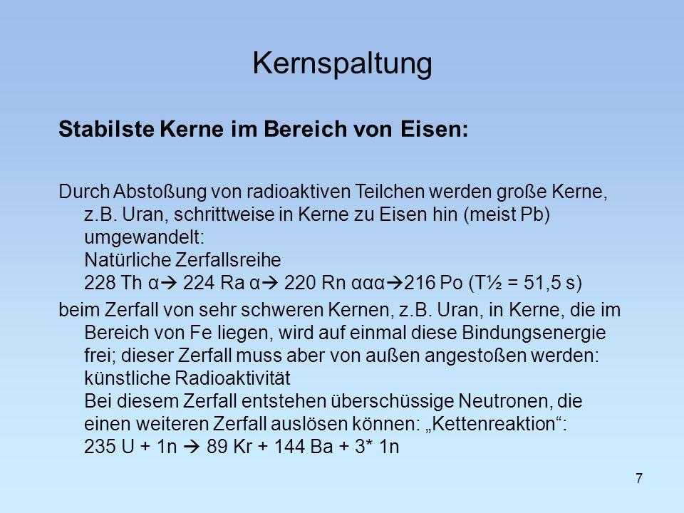 Kernspaltung 7 Stabilste Kerne im Bereich von Eisen: Durch Abstoßung von radioaktiven Teilchen werden große Kerne, z.B. Uran, schrittweise in Kerne zu