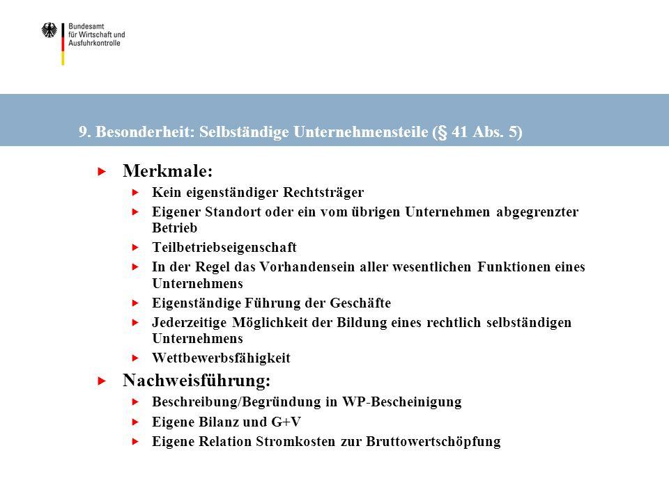 9. Besonderheit: Selbständige Unternehmensteile (§ 41 Abs. 5) Merkmale: Kein eigenständiger Rechtsträger Eigener Standort oder ein vom übrigen Unterne